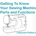 Getting to know your sewing machine: Parts and Functions