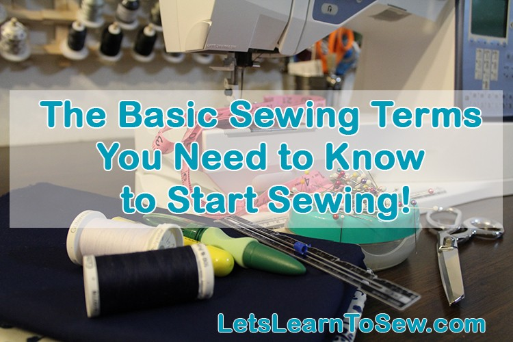The basic Sewing Terms You need To Know to start sewing.