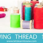 Thread 101:  How to Choose the Right Thread for Sewing