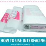 How and When to Use Interfacing on Your Sewing Projects