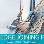 How To Use The Edge Joining Foot
