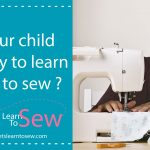How to know if your child is ready to learn how to sew