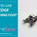 How To Use An Edge Stitching Foot
