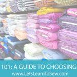 Fabric 101: A Guide to Choosing Fabric