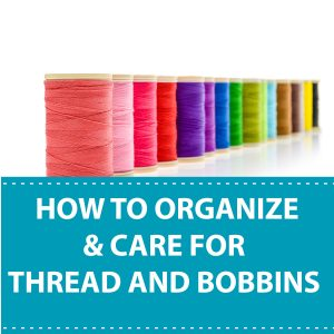 How To Organize & Care For Thread and Bobbins