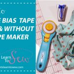 How To Make Bias Tape And Use A Bias Tape Maker