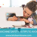 Sewing Machine Safety: 10 Tips To Avoid Injury