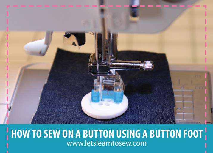 How To Use A Sewing Machine Button Foot