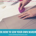 Learn How to Sew Your Own Wardrobe