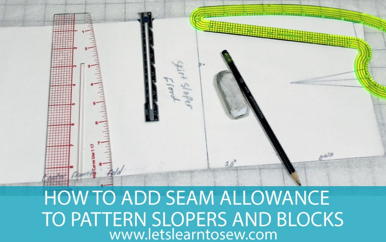 How to Add Seam Allowance and Ease to Pattern Slopers and Blocks