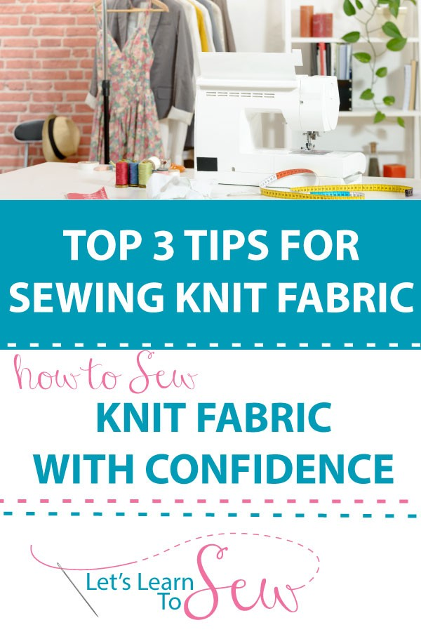 Top 3 Tips for Sewing With Knits. Sew knit fabric with confidence. Apply these tips to help ensure your next knit fabric sewing project comes out great.