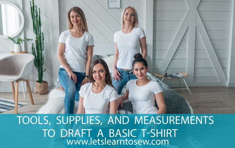 Tools, Supplies and Measurements to Draft a Basic T-Shirt