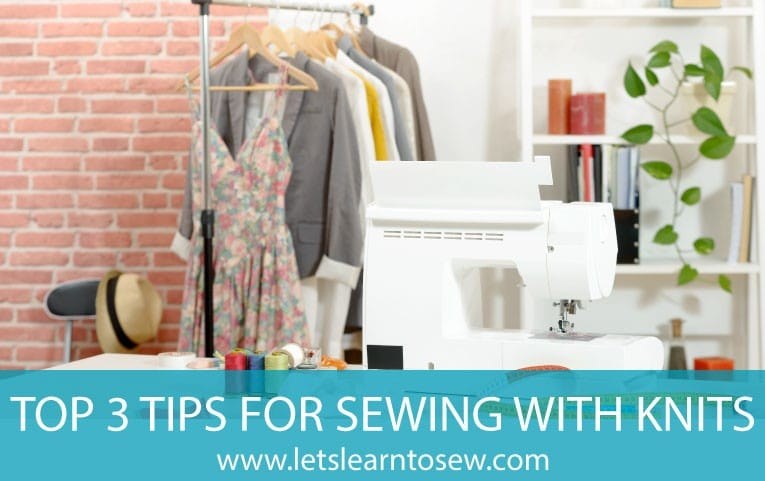 Top 3 Tips for Sewing With Knits