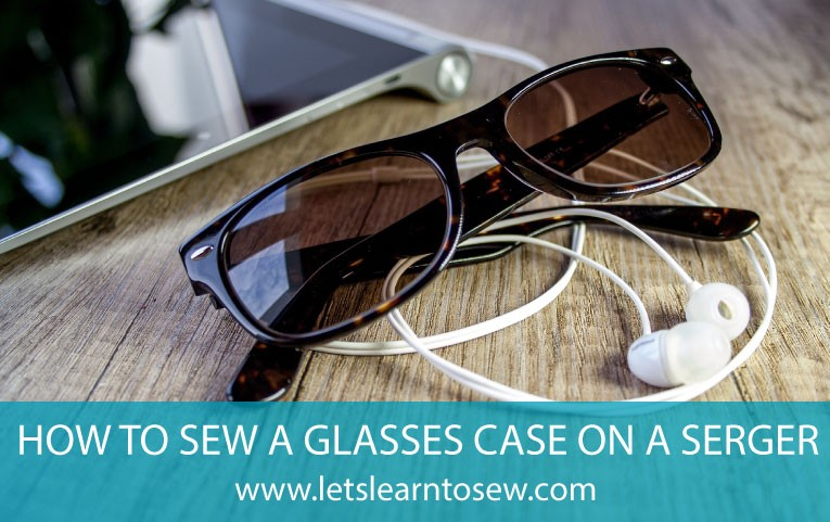 How to Make a Glasses Case With a Serger