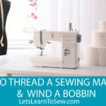 How To Thread A Sewing Machine and Wind A Bobbin