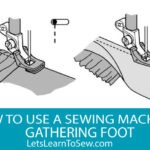 How to Use a Sewing Machine Gathering Foot